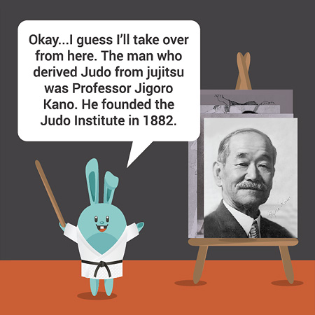 Okay...I guess I'll take over from here. The man who derived Judo from jujitsu was Professor Jigoro Kano. He founded the Judo Institute in 1882.