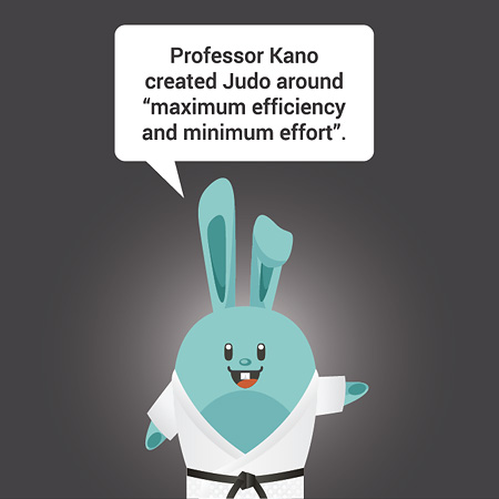 "Professor Kano created Judo around ""maximum efficiency and minimum effort""."