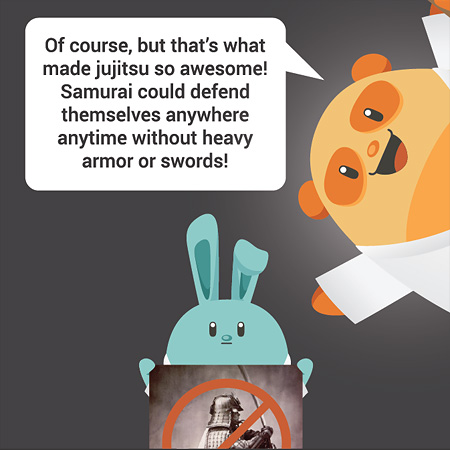 Of course, but that's what made jujitsu so awesome! Samurai could defend themselves anywhere anytime without heavy armor or swords!