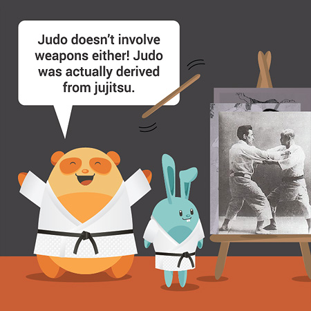 Judo doesn't involve weapons either! Judo was actually derived from jujitsu.