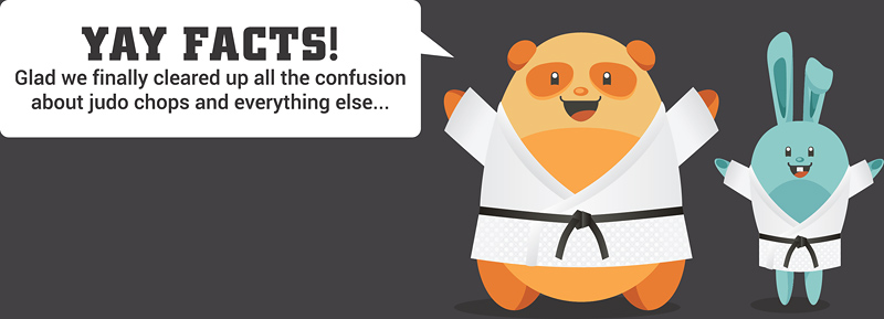 Yay Facts! Glad we finally cleared up the confusion about Judo chops and everything else...